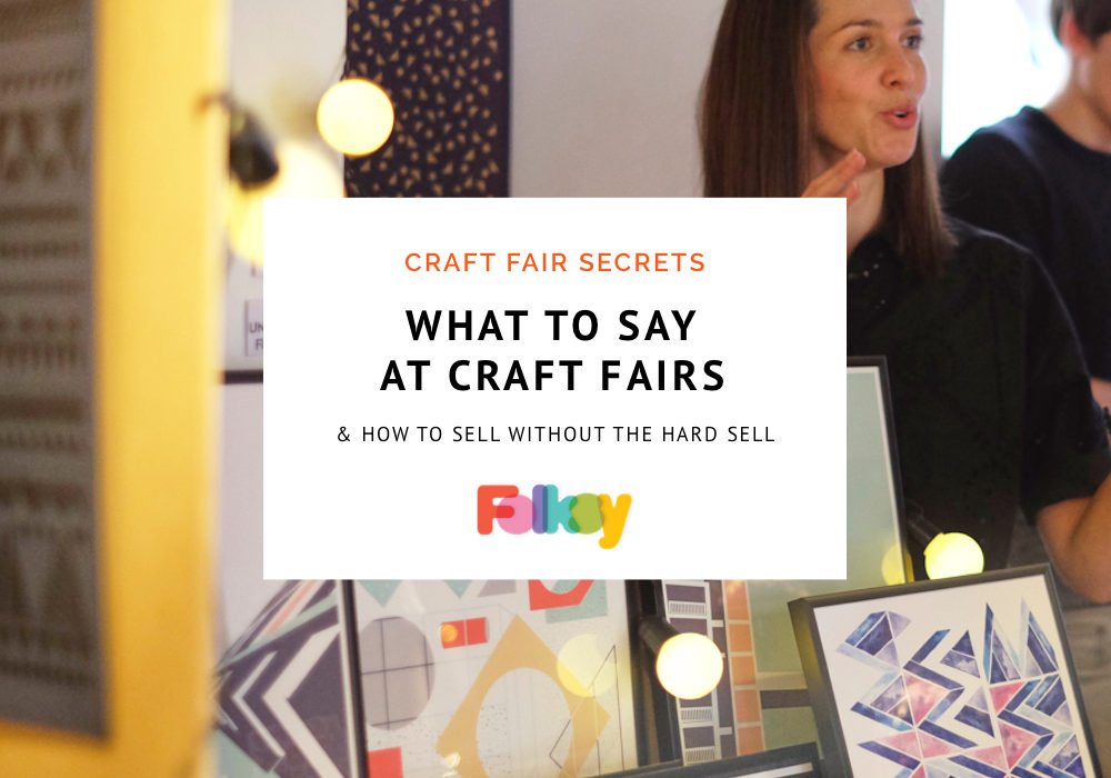 what to say at craft fairs, how to sell without the hard sell, craft fair tips, craft fair advice,