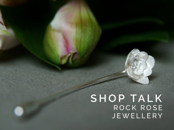 rock rose jewellery, shop talk
