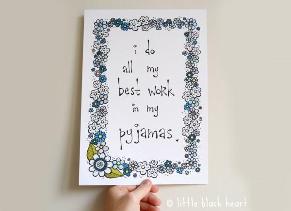 I do all my best work in my pyjamas, little black heart