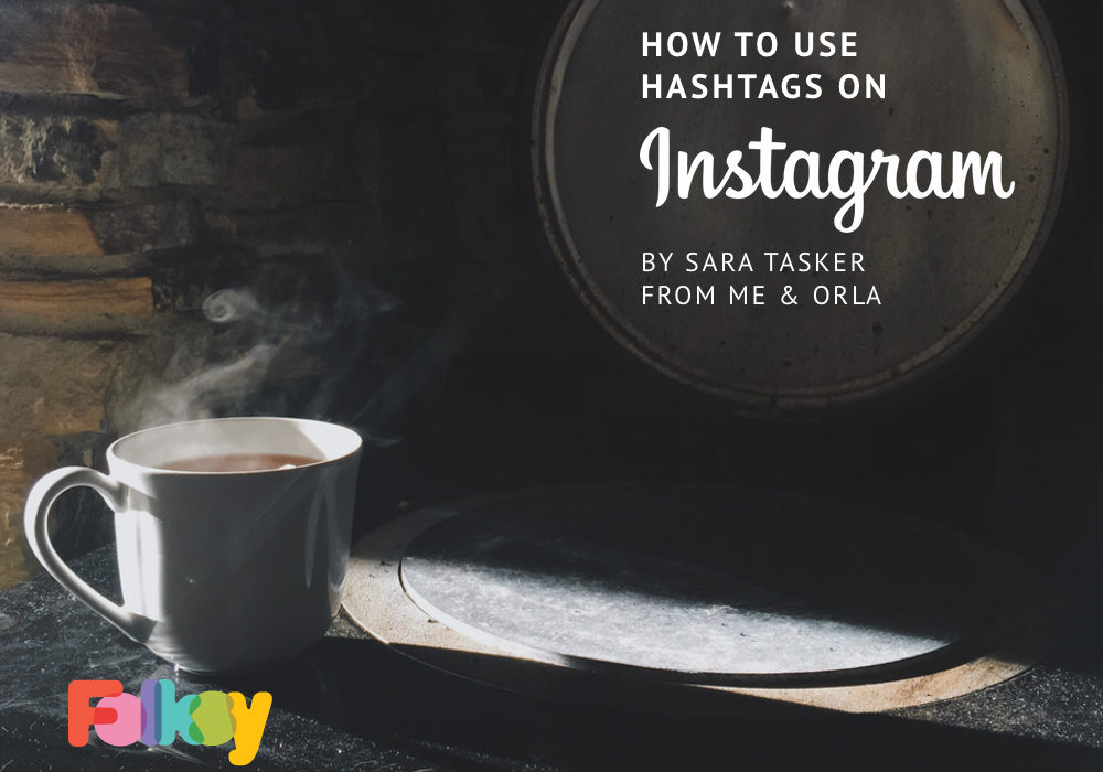 Instagram hashtags, Me and Orla, Sara Tasker, hashtag tips, how to use hashtags on Instagram,