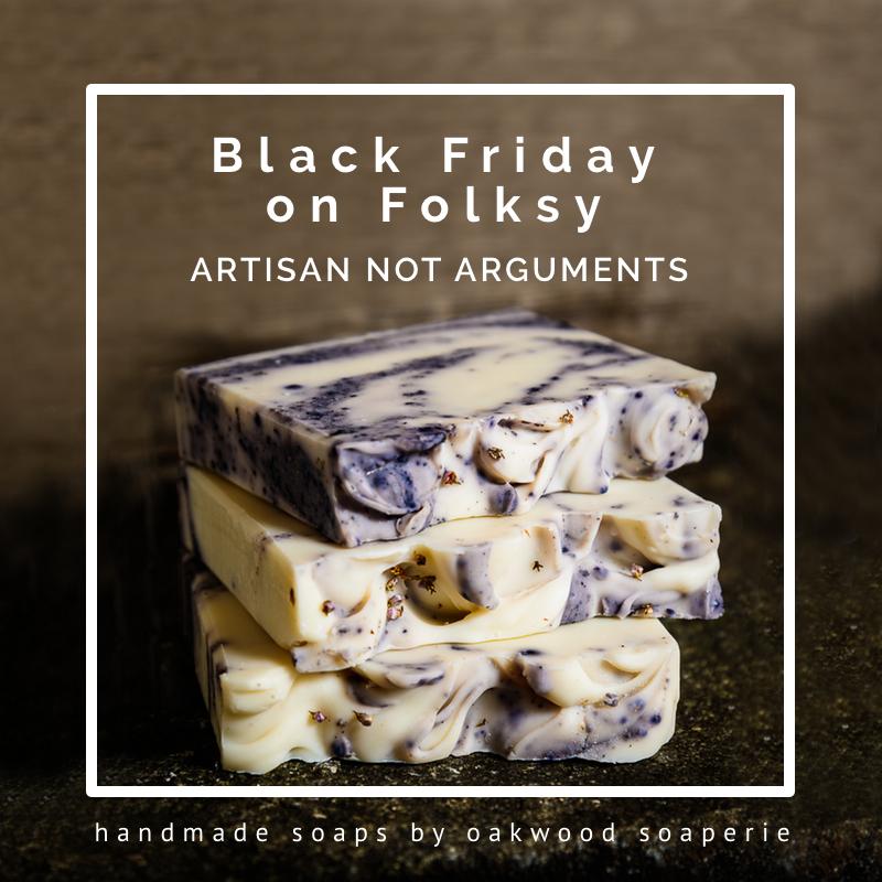 Black Friday offers, black friday, handmade, artisan not arguments