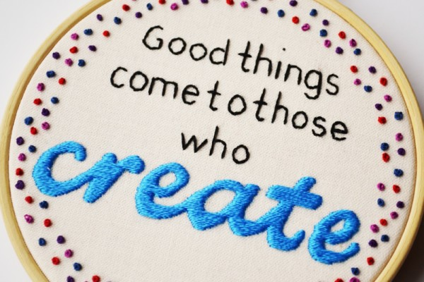 Pixiecraft, good things come to those who create, embroidery art, inspirational quote