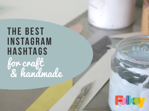 best Instagram hashtags for craft handmade and makers