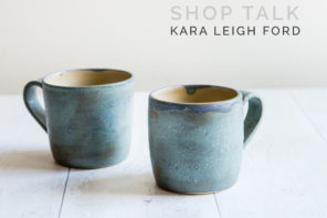 Shop Talk: Kara Leigh Ford Ceramics