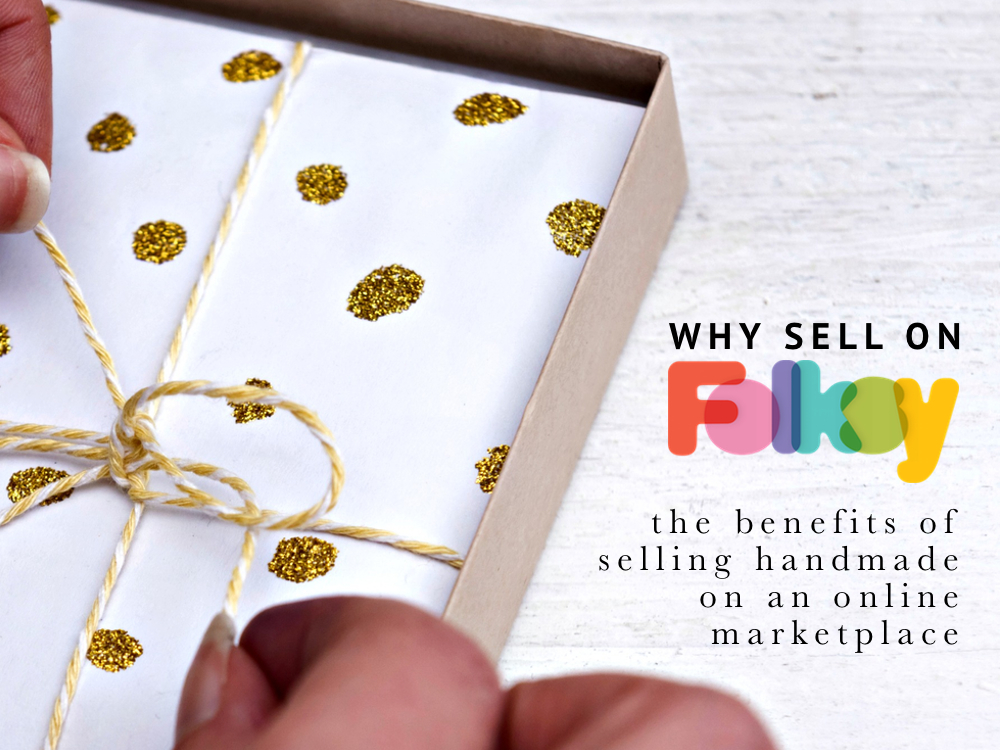 why sell on folksy, the benefits of selling handmade on a marketplace
