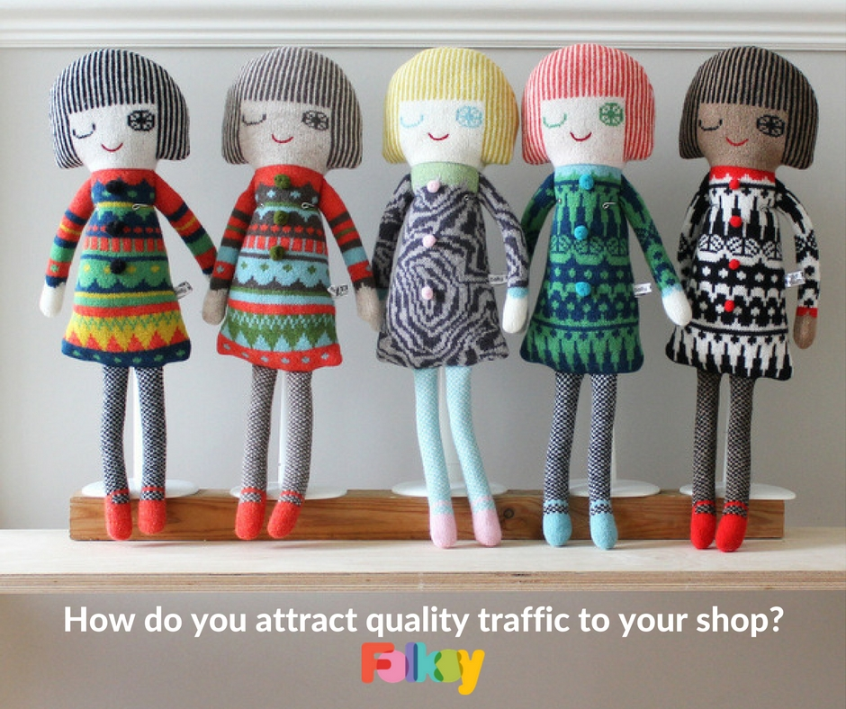 how to attract quality traffic to your folksy shop