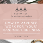 basic SEO Tips, SEO for online shops, craft seller tips, selling craft online, SEO basics for designers and makers,