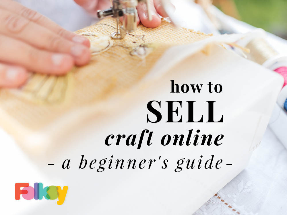 A Beginner S Guide To Selling Craft Online 7 Steps To Success