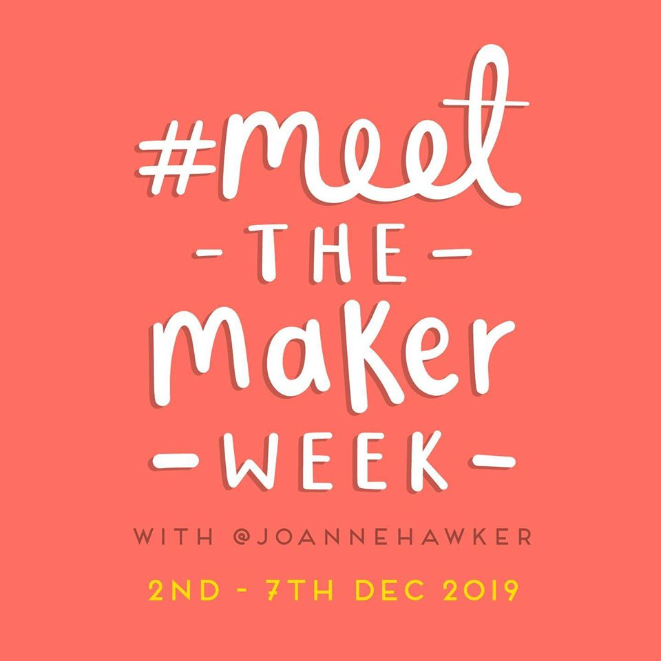 Meet the Maker Week December 2019 Joanne Hawker